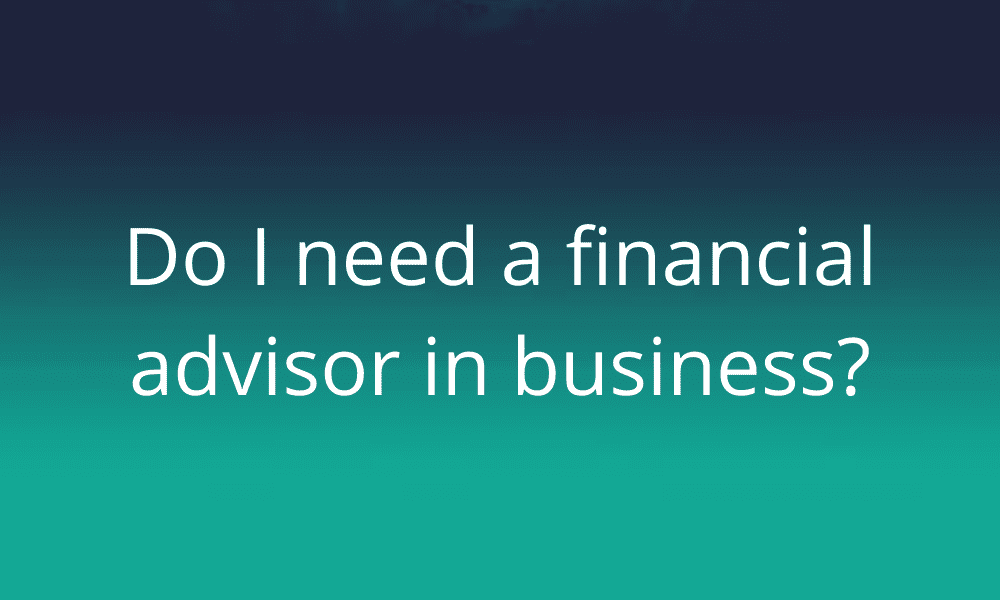 do-I-need-a-financial-advisor-in-business?